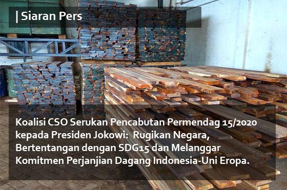 Koalisi CSO Serukan Pencabutan Permendag 15/2020 kepada Presiden Jokowi:  Rugikan Negara, Bertentangan dengan SDG15 dan Melanggar Komitmen Perjanjian Dagang Indonesia-Uni Eropa.