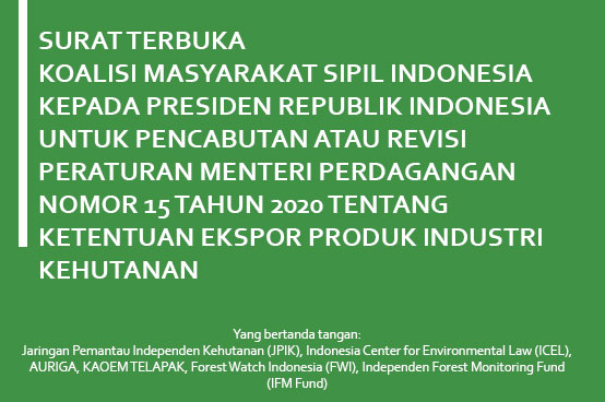 Open Letter of the Indonesian Civil Society Coalition to the President of the Republic of Indonesia for the Revocation or Revision of the Regulation of the Minister of Trade No. 15 of 2020 concerning Provisions on the Export of Forestry Industry Products